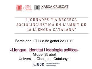 Barcelona, 27 i 28 de gener de 2011 « Llengua, identitat i ideologia política » Miquel Strubell