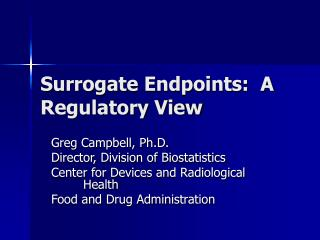 Surrogate Endpoints:  A Regulatory View