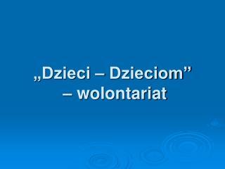 """""""Dzieci – Dzieciom""""  – wolontariat"""