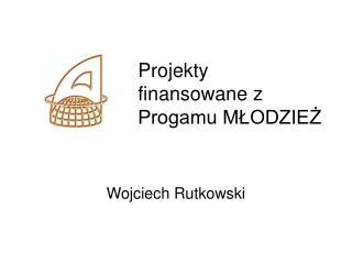 Projekty finansowane z Progamu MŁODZIEŻ