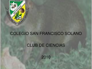 COLEGIO SAN FRANCISCO SOLANO CLUB DE CIENCIAS 2010