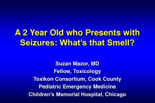 A 2 Year Old who Presents with Seizures: What's that Smell?