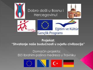 Domaćin projekta:  Elči Ibrahim-pašina medresa u Travniku