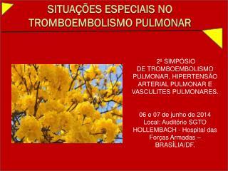 SITUAÇÕES ESPECIAIS NO TROMBOEMBOLISMO PULMONAR