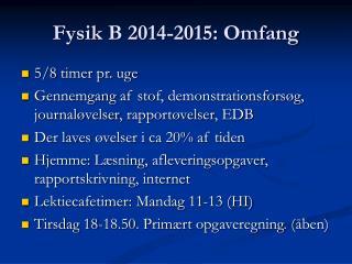 Fysik  B  2014-2015:  Omfang