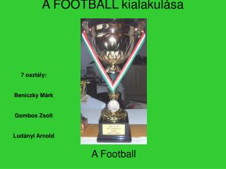 A FOOTBALL kialakul�sa