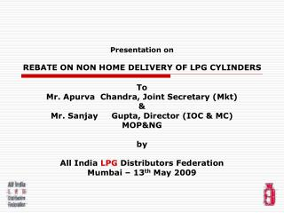 Presentation on  REBATE ON NON HOME DELIVERY OF LPG CYLINDERS