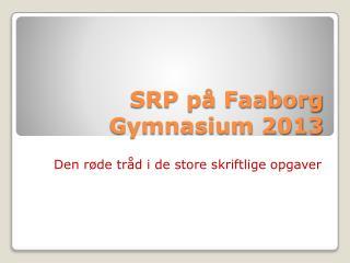 SRP på Faaborg Gymnasium 2013