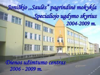 """Joniškio ,,Saulės"""" pagrindinė mokykla Specialiojo ugdymo skyrius"""