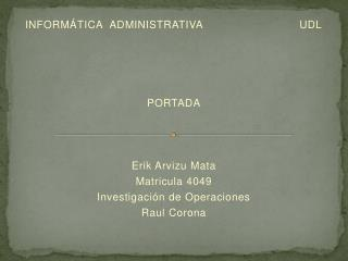 INFORMÁTICA  ADMINISTRATIVA                   UDL PORTADA Erik  Arvizu  Mata Matricula 4049
