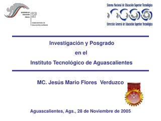 Instituto Tecnol�gico de Aguascalientes MC. Jes�s Mario Flores  Verduzco
