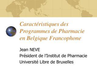 Caract�ristiques des Programmes de Pharmacie en Belgique Francophone