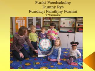 Punkt Przedszkolny  Dumny Ryś  Fundacji Familijny Poznań  w Warszawie