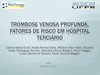 TROMBOSE VENOSA PROFUNDA, FATORES DE RISCO EM HOSPITAL TERCIÁRIO