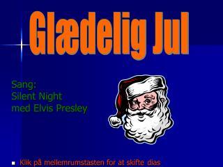 Sang: Silent Night med Elvis Presley Klik på mellemrumstasten for at skifte dias