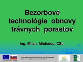 Bezorbové   technológie  obnovy trávnych  porastov Ing. Milan  Michalec, CSc.