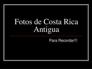 Fotos de Costa Rica Antigua
