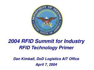 2004 RFID Summit for Industry RFID Technology Primer Dan Kimball, DoD Logistics AIT Office