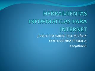 HERRAMIENTAS INFORMATICAS PARA INTERNET