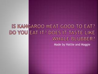 Is kangaroo meat good to eat? Do you eat it? Does it taste like whale blubber?