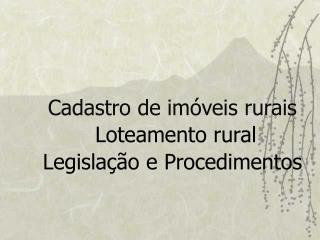 Cadastro de imóveis rurais   Loteamento rural Legislação e Procedimentos