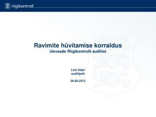 Ravimite hüvitamise korraldus ülevaade Riigikontrolli auditist Liisi Uder auditijuht 20.09.2012