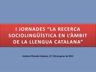 """I  Jornades  """"La recerca sociolingüística en  l'àmbit de  la  llengua  catalana """""""