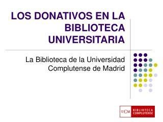 LOS DONATIVOS EN LA BIBLIOTECA UNIVERSITARIA