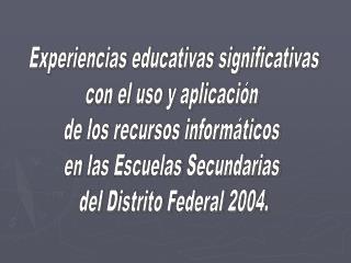 Experiencias educativas significativas con el uso y aplicaci�n  de los recursos inform�ticos