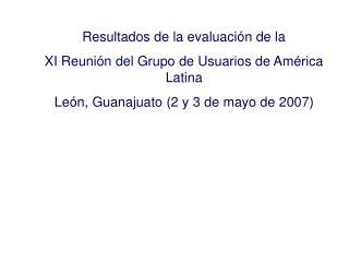Resultados de la evaluación de la  XI Reunión del Grupo de Usuarios de América Latina