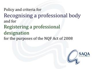 Policy and criteria for  Recognising a professional body  and for  Registering a professional designation  for the purpo