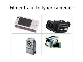 Filmer fra ulike typer kameraer