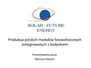 Produkcja polskich modułów fotowoltaicznych zintegrowanych z budynkiem Prezentowana przez