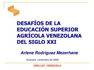 DESAFÍOS DE LA  EDUCACIÓN SUPERIOR AGRÍCOLA VENEZOLANA DEL SIGLO XXI