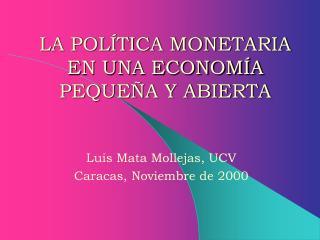 LA POLÍTICA MONETARIA EN UNA ECONOMÍA PEQUEÑA Y ABIERTA