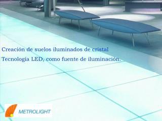 Creación de suelos iluminados de cristal Tecnología LED, como fuente de iluminación.