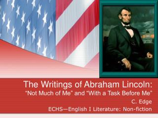 The Writings of Abraham Lincoln:  Not Much of Me  and  With a Task Before Me