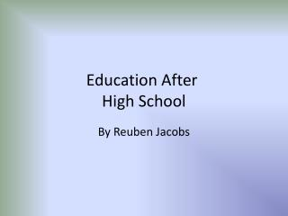 Education After 	 High School