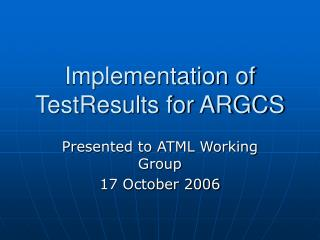 Implementation of TestResults for ARGCS