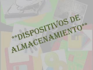 **DISPOSITIVOS DE ALMACENAMIENTO**
