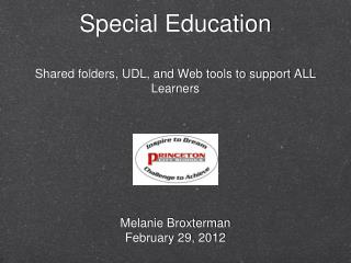 Special Education Shared folders, UDL, and Web tools to support ALL Learners