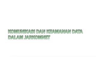 KOMUNIKASI DAN KEAMANAN DATA DALAM JARKOMNET