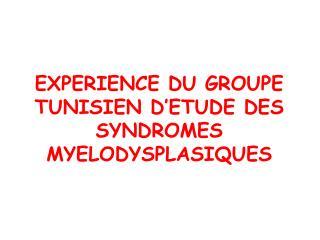 EXPERIENCE DU GROUPE TUNISIEN D'ETUDE DES SYNDROMES MYELODYSPLASIQUES