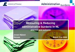 Measuring & Reducing  administrative burdens in NL process and outcome Jeroen Nijland