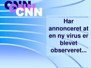 Har annonceret at en ny virus er blevet o bserveret ...