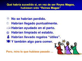 """Qué habría sucedido si, en vez de ser Reyes Magos, hubiesen sido """"Reinas Magas"""""""