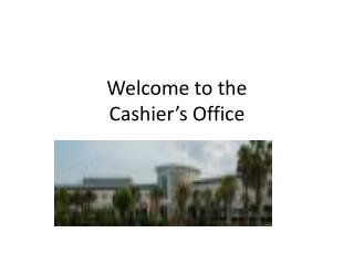 Welcome to the  Cashier�s Office