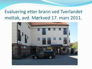 Evaluering etter brann ved Tverlandet mottak, avd. Mørkved 17. mars 2011.
