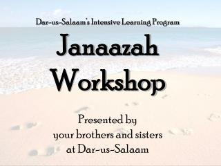 Dar-us-Salaam's Intensive Learning Program Janaazah  Workshop Presented by