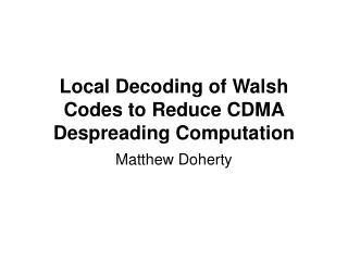 Local Decoding of Walsh Codes to Reduce CDMA Despreading Computation